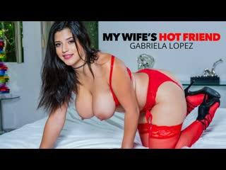 [NaughtyAmerica] Gabriela Lopez - My Wifes Hot Friend