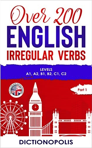 Over 200 English Irregular Verbs  Part 1  Levels A1, A2, B1, B2, C1, C2