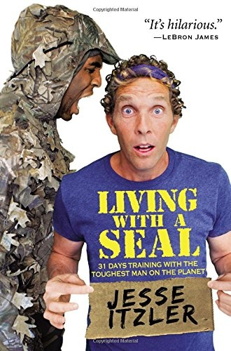 Living with a SEAL 31 Days Training with the Toughest Man on the Planet by Jesse Itzler
