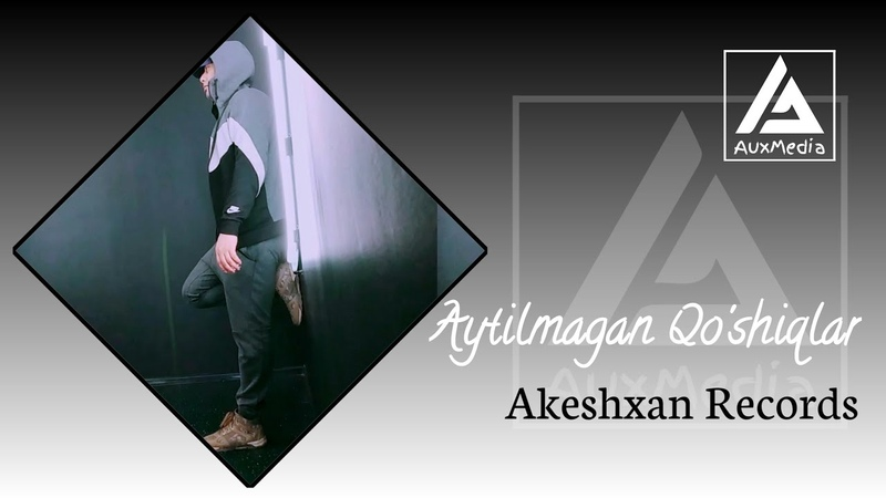 Akeshxan Records Aytilmagan Qo'shiqlar Акешхан Рекордс Айтилмаган К ушик лар music version