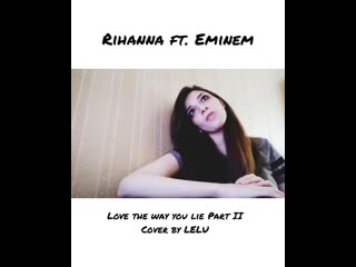 Rihanna ft. Eminem - Love The Way You Lie Part II ( cover by Lelu)