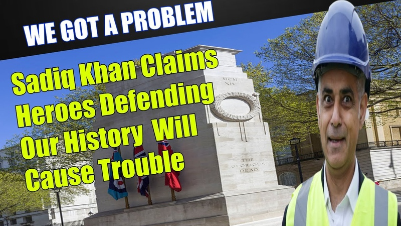 Sadiq Khan Smears Veterans Who Want To Protect Monuments Claims They Will Cause Trouble