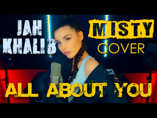 Jah Khalib - All About You (MISTY cover)