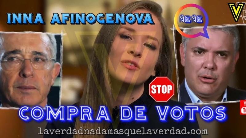 INNA AFINOGENOVA ÑEÑE HERNANDEZ IVAN DUQUE URIBE VELEZ compra descarada de votos INNA VICKY
