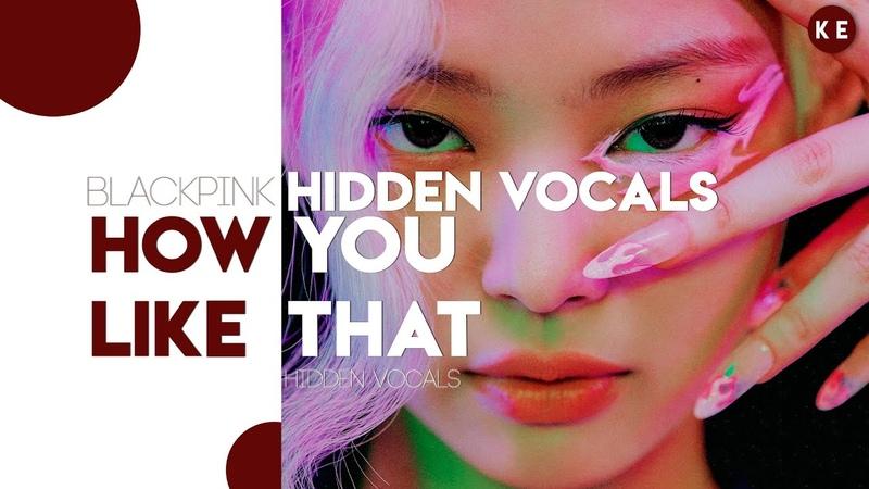 BLACKPINK (블랙핑크) – How You Like That   Hidden Vocals Harmonies Adlibs