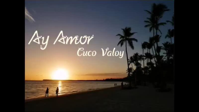 Ay Amor .Cuco Valoy. Letra(480P).mp4