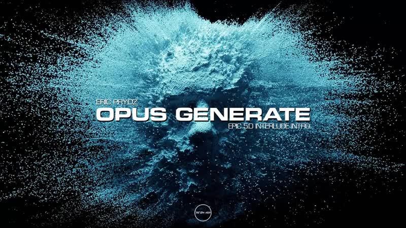 Eric Prydz Opus Generate EPIC 5 0 Interlude Intro
