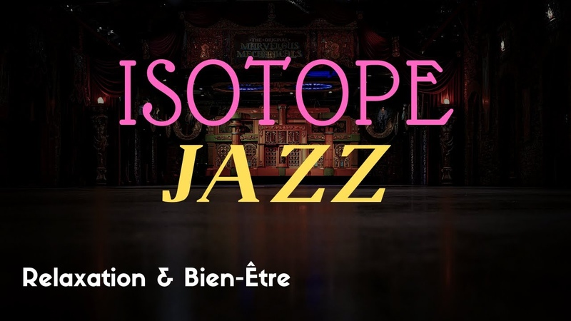 ISOTOPE - JAZZ - Relaxation Travail Etude → ISOTOPE - JAZZ - Relaxing Work Study