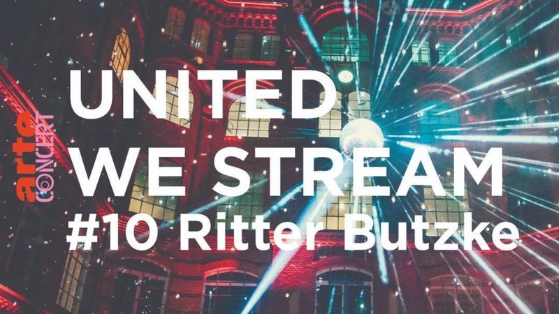 United We Stream 10 Ritter Butzke w Dirty Doering Sascha Braemer Niconé ARTE Concert