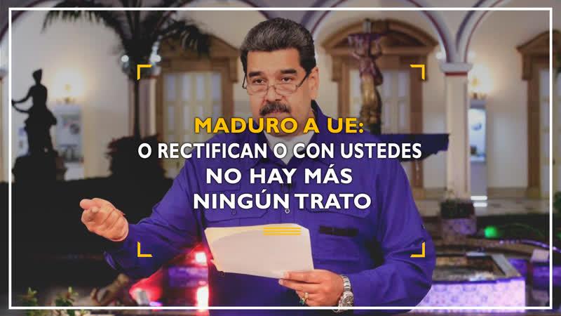 Maduro a UE O rectifican o con ustedes no hay más ningún trato